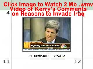 Click on Image to Watch 2 Mb .wmv Video of Kerry  saying the reason for invading Iraq was 'Not Weapons of Mass Destruction'